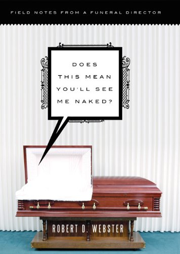 Does This Mean You'll See Me Naked?: Field Notes from a Funeral Director cover