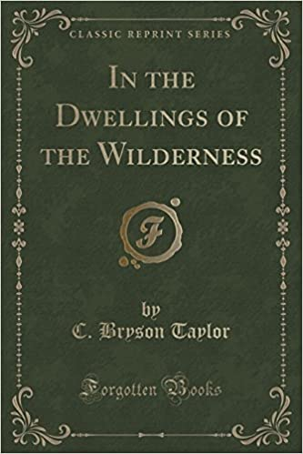 Book In the Dwellings of the Wilderness (Classic Reprint) by C. Bryson Taylor (2015-09-27)