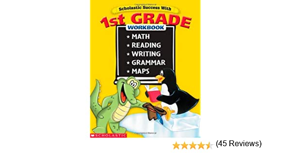 Scholastic Success With: 1st Grade Workbook: Math Reading Writing ...