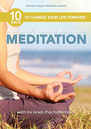 A Beginner's Guide to Mindfulness Meditation with Ira Israel - 10 Days to Change Your Life Forever
