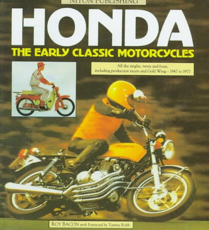 Honda: The Early Classic Motorcycles : All the Singles, Twins and Fours, Including Production Racers and Gold Wing-1947