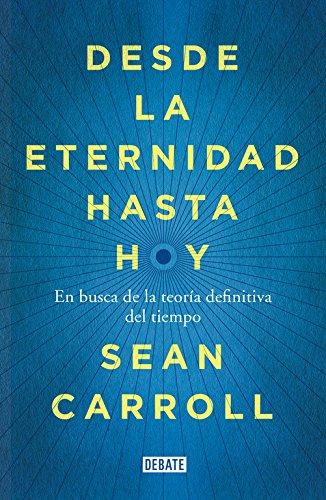 Desde La Eternidad Hasta Hoy/ From Eternity Until Today: En Busca De La Teoría Definitiva Del Tiempo / The Quest For The Ultimate Theory Of Time (Spanish Edition)
