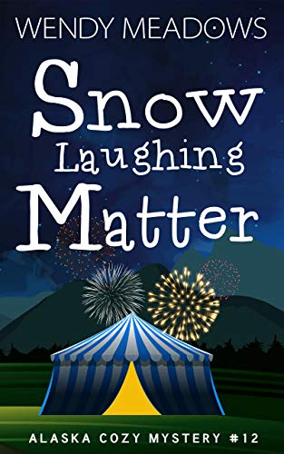 Snow Laughing Matter (Alaska Cozy Mystery Book 12) by [Meadows, Wendy]