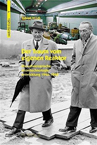 Der Traum vom eigenen Reaktor: Die schweizerische Atomtechnologieentwicklung 1945–1969 (Interferenzen)