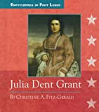 Julia Dent Grant: 1826-1902 (Encyclopedia of First Ladies)