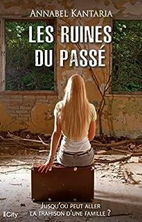 Les ruines du passé : jusqu'où peut aller la trahison d'une famille ?, Kantaria, Annabel