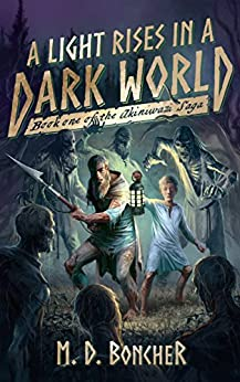 A Light Rises in a Dark World: Book One of the Akiniwazi Saga by [Boncher, M. D.]