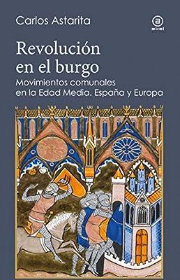 Revolución en el burgo: Movimientos comunales en la Edad Media. España y Europa: 7 Reverso: Amazon.es: Astarita, Carlos: Libros