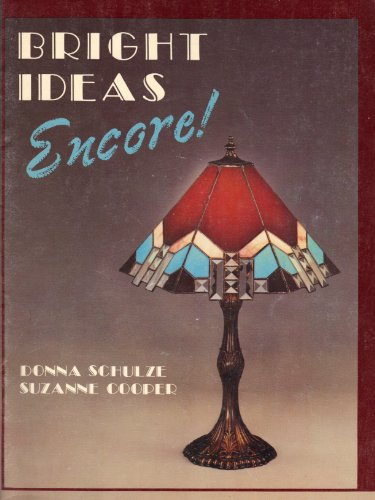 Bright Ideas Encore! (50 Full size patterns traditional and comtemporary Stained Glass Lamps).