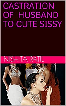 CASTRATION OF HUSBAND TO CUTE SISSY - Kindle edition by