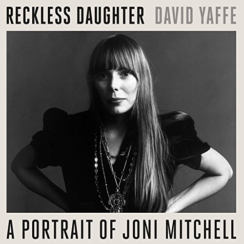 Reckless Daughter: A Portrait of Joni Mitchell