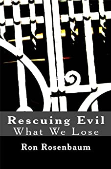 Rescuing Evil: What We Lose (Kindle Single) by [Rosenbaum, Ron]