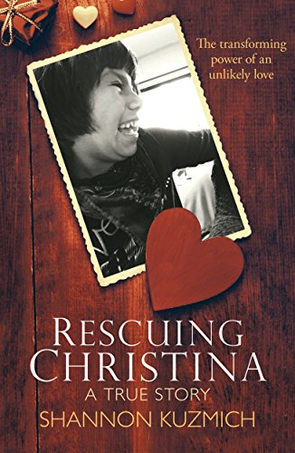 Rescuing Christina: The Transforming Power of an Unlikely Love by Shannon Kuzmich ebook deal