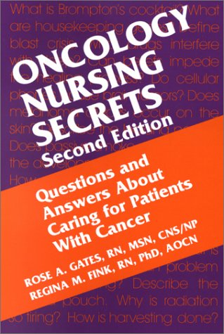Oncology Nursing Secrets Rose A. Gates RN  MSN  CNS  NP  PhD(c)