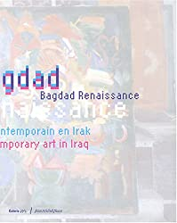 Bagdad Renaissance : Art contemporain en Irak : Contemporary Art in Iraq
