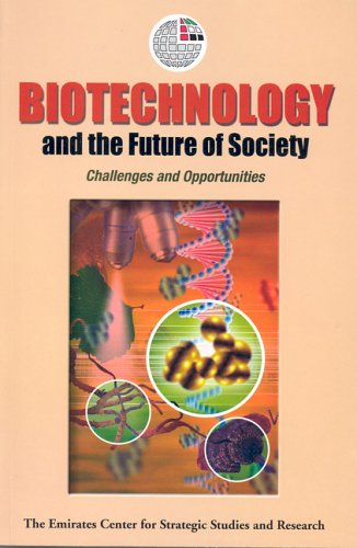 Biotechnology and the Future of Society: Challenges and Opportunities (Emirates Center for Strategic Studies and Researc