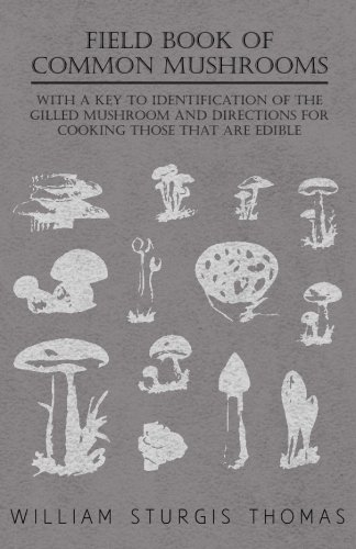 Field Book of Common Mushrooms - With a Key to Identification of the Gilled Mushroom and Directions for Cooking those that are Edible pdf epub