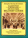 Illustrated Catalog of Civil War Military Goods, Hartley Schuyler and Hartley Graham, 0486249395