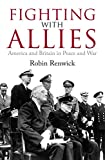 Fighting With Allies: America and Britain in Peace and War