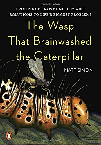 The Wasp That Brainwashed the Caterpillar: Evolution's Most Unbelievable Solutions to Life's Biggest Problems [Matt Simon] (Tapa Dura)