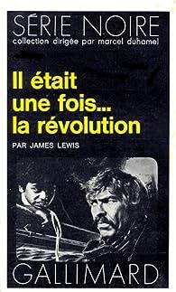 Il était une fois... la révolution par James Lewis