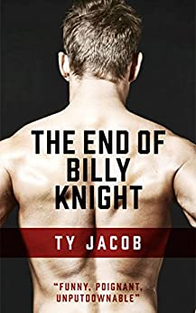 The End of Billy Knight: A novel by [Jacob, Ty]
