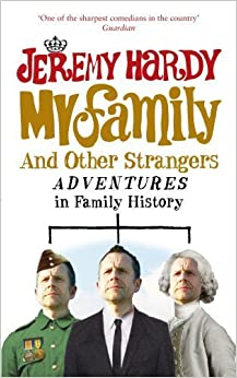 My Family and Other Strangers: Adventures in Family History by Jeremy Hardy (2010-03-04)