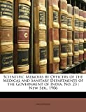 Scientific Memoirs by Officers of the Medical and Sanitary Departments of the Government of India No 23, Anonymous, 1147578613