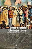 How I Found Livingstone, Henry Morton Stanley, 885440120X