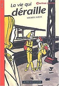 La Vie qui déraille par Michèle Bayar
