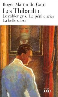 Les Thibault : [1] : Le Cahier gris. Le pénitencier. La belle saison.