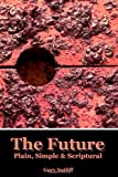 The Future: Plain, Simple and Scriptural, Gary Sutliff, 145647877X
