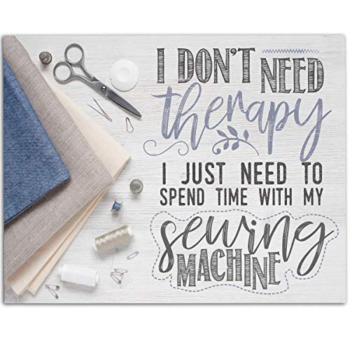 I Don't Need Therapy I Just Need To Spend Time With My Sewing Machine - 11x14 Unframed Art Print - Great Apparel Manufacturer Office Decor/Sewing Factory Decor, Also Makes a Great Gift Under $15 (Best Sewing Machine For Apparel)