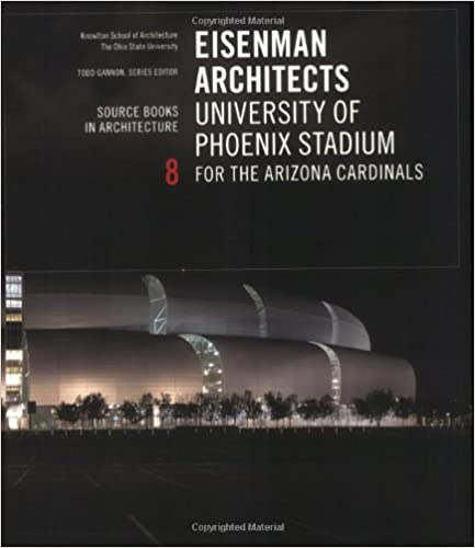 Echte Bücher herunterladen Eisenman Architects                                                   Home Field Advantage: University of Phoenix Stadium: Source Books in Architecture 8 PDF DJVU by Todd Gannon