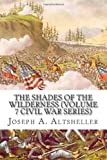 The Shades of the Wilderness (Volume 7 Civil War Series), Joseph A. Altsheller, 1484135083