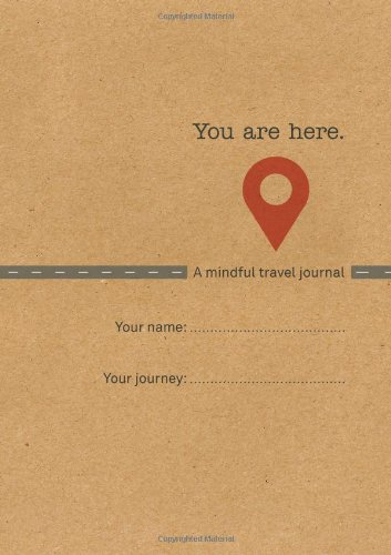 You Are Here: A Mindful Travel Journal (Travel Log)
