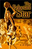 The Reluctant Star, Rodger W. Griffeth, 0595130259