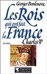 Les rois qui ont fait la France. [Les Valois] Charles V par Bordonove