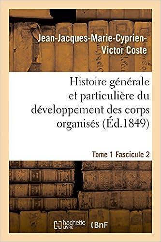 Livres gratuits en ligne Histoire générale et particulière du développement des corps organisés. Tome 1 pdf ebook