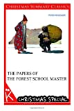 The Papers of the Forest School Master [Christmas Summary Classics], Peter Rosegger, 149482549X