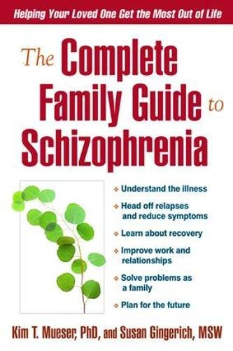 The Complete Family Guide To Schizophrenia  Helping Your Loved One Get The Most Out Of Life