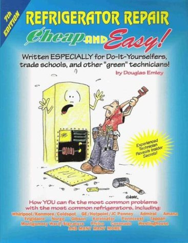 cheap-and-easy-refrigerator-repair-written-especially-for-do-it-yourselfers-trade-schools-and-other-green-technicians