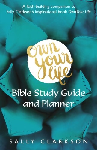 Own Your Life Bible Study Guide and Planner: Faith-building companion book to Own Your LIfe