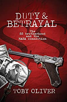 Duty and Betrayal: The SS Brotherhood and the NASA connection by [Oliver, Toby]