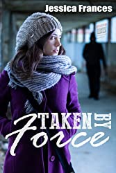 Taken By Force (Taken Trilogy Book 2)