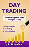 Day Trading: Become A Big Profit Trader: Trading For A Living - Trading Strategies, Stock Trading & Options Trading (Penny Stocks, ETF, Binary Options, Covered Calls, Options, Stock Trading, Forex)