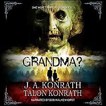 GRANDMA?: Attack of the Geriatric Zombies! Audiobook by J.A. Konrath, Talon Konrath Narrated by Bob Walkenhorst