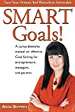 Turn Your Dreams and Wants into Achievable SMART Goals!: a comprehensive manual on effective Goal-Setting for entrepreneurs, managers and parents