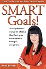 Turn Your Dreams and Wants into Achievable SMART Goals!: a comprehensive manual on effective Goal-Setting for entrepreneurs, managers and parents Paperback