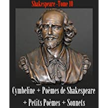 Oeuvres complètes de Shakespeare. Tome 10 : Cymbeline + Poèmes de Shakespeare + Petits Poèmes + Sonnets  (French Edition)